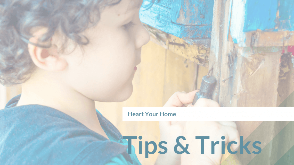 Heart your home Tips and tricks